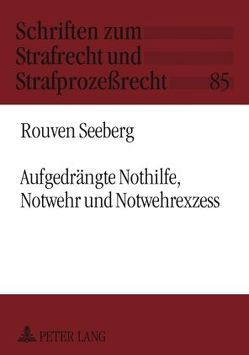 Aufgedrängte Nothilfe, Notwehr und Notwehrexzess von Seeberg,  Rouven