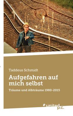 Aufgefahren auf mich selbst von Schmidt,  Taddeus