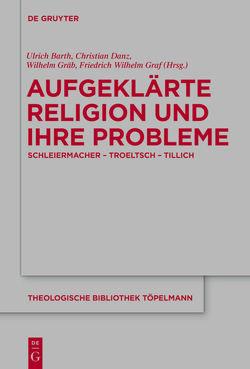 Aufgeklärte Religion und ihre Probleme von Barth,  Ulrich, Danz,  Christian, Gräb,  Wilhelm, Graf,  Friedrich Wilhelm