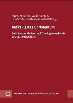 Aufgeklärtes Christentum von Beutel,  Albrecht, Leppin,  Volker, Sträter,  Udo, Wriedt,  Markus