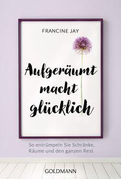 Aufgeräumt macht glücklich! von Jay,  Francine, Lindemann,  Anu Katarina