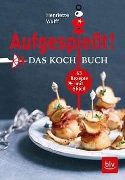 Aufgespießt! Das Kochbuch von Brachat,  Oliver, Wulff,  Henriette