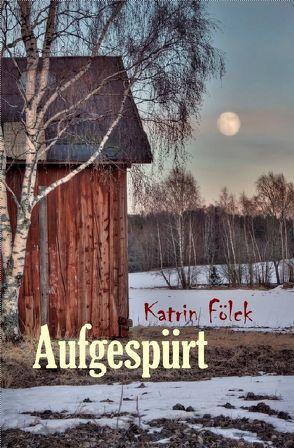 Aufgespürt von Fölck,  Katrin