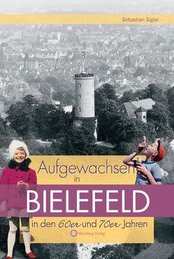 Aufgewachsen in Bielefeld in den 60er & 70er Jahren von Sigler,  Sebastian