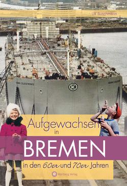 Aufgewachsen in Bremen in den 60er & 70er Jahren von Buschmann,  Ulf