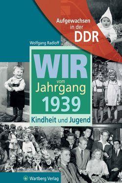Aufgewachsen in der DDR – Wir vom Jahrgang 1939 – Kindheit und Jugend von Radloff,  Wolfgang
