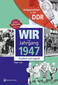 Aufgewachsen in der DDR – Wir vom Jahrgang 1947 – Kindheit und Jugend von Kobi,  Edgar