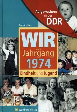 Aufgewachsen in der DDR – Wir vom Jahrgang 1974 – Kindheit und Jugend von Hille,  André