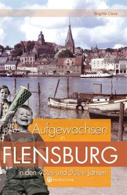 Aufgewachsen in Flensburg in den 40er & 50er Jahren von Cleve,  Brigitte