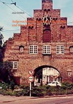 Aufgewachsen in Flensburg -in den 50er und 60er Jahren- von Dethlefs,  claus