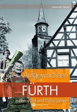 Aufgewachsen in Fürth in den 40er und 50er Jahren von Mayer,  Alexander