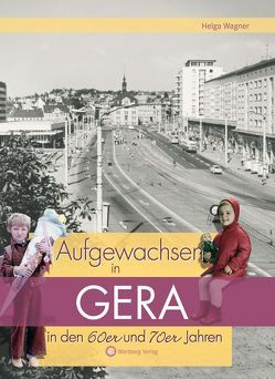 Aufgewachsen in Gera in den 60er und 70er Jahren von Wagner,  Helga