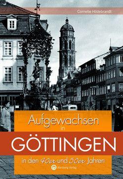 Aufgewachsen in Göttingen in den 40er und 50er Jahren von Hildebrandt,  Cornelie