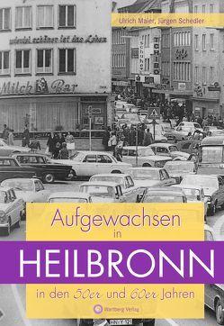 Aufgewachsen in Heilbronn in den 50er und 60er Jahren von Maier,  Ulrich, Schedler,  Jürgen