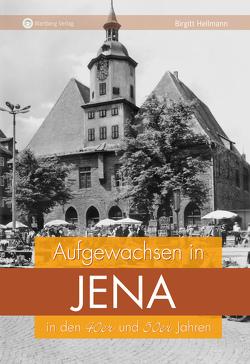 Aufgewachsen in Jena in den 40er und 50er Jahren von Hellmann,  Birgitt