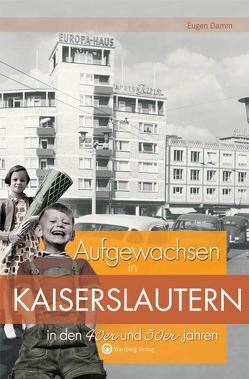 Aufgewachsen in Kaiserslautern in den 40er & 50er Jahren von Damm,  Eugen