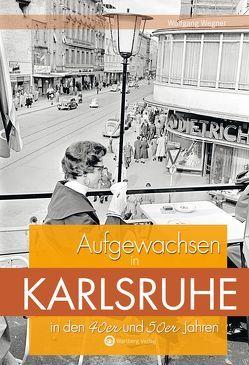 Aufgewachsen in Karlsruhe in den 40er und 50er Jahren von Wegner,  Wolfgang