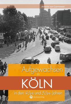 Aufgewachsen in Köln in den 40er und 50er Jahren von von Czarnowski,  Annette