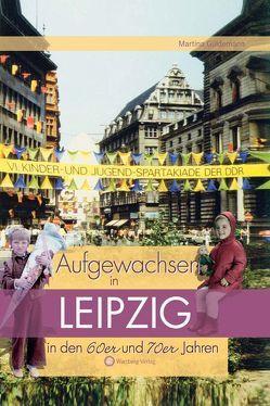 Aufgewachsen in Leipzig in den 60er & 70er Jahren von Güldemann,  Martina