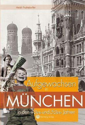 Aufgewachsen in München in den 40er und 50er Jahren von Fruhstorfer,  Heidi