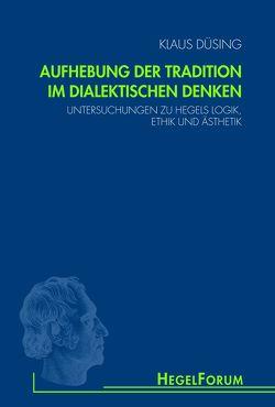 Aufhebung der Tradition im dialektischen Denken von Düsing,  Klaus