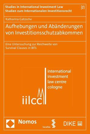 Aufhebungen und Abänderungen von Investitionsschutzabkommen von Gatzsche,  Katharina