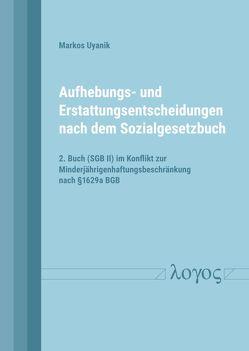 Aufhebungs- und Erstattungsentscheidungen nach dem Sozialgesetzbuch von Uyanik,  Markos