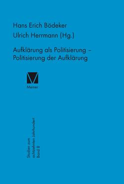 Aufklärung als Politisierung – Politisierung der Aufklärung von Bödeker,  Hans E, Herrmann,  Ulrich