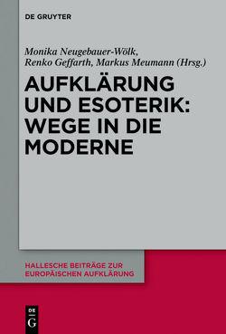Aufklärung und Esoterik: Wege in die Moderne von Geffarth,  Renko, Meumann,  Markus, Neugebauer-Wölk,  Monika