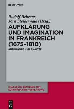Aufklärung und Imagination in Frankreich (1675-1810) von Behrens,  Rudolf, Steigerwald,  Jörn, Storck,  Barbara