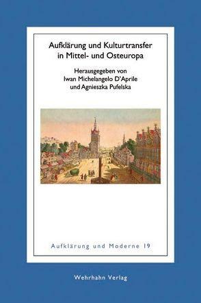 Aufklärung und Kulturtransfer in Mittel- und Osteuropa von D'Aprile,  Iwan M, Pufelska,  Agniezska