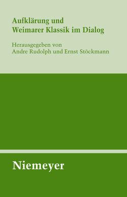 Aufklärung und Weimarer Klassik im Dialog von Rudolph,  Andre, Stöckmann,  Ernst