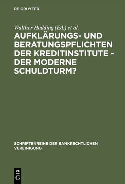 Aufklärungs- und Beratungspflichten der Kreditinstitute – Der moderne Schuldturm? von Hadding,  Walther, Hopt,  Klaus J., Schimansky,  Herbert