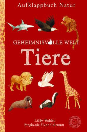Aufklappbuch Natur Geheimnisvolle Welt Tiere von Fizer Coleman,  Stephanie, Hofmann,  E.M., Walden,  Libby