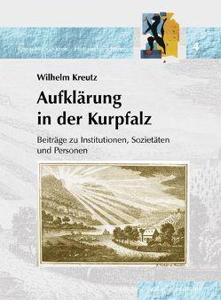 Aufklärung in der Kurpfalz von Kreutz,  Jörg, Kreutz,  Wilhelm, Müller,  Berno