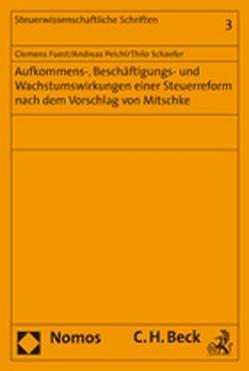 Aufkommens-, Beschäftigungs- und Wachstumswirkungen einer Steuerreform nach dem Vorschlag von Mitschke von Fuest,  Clemens, Peichl,  Andreas, Schaefer,  Thilo