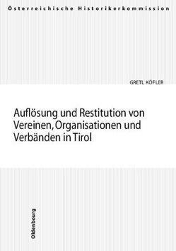 Auflösung und Restitution von Vereinen, Organisationen und Verbänden in Tirol von Köfler,  Gretl