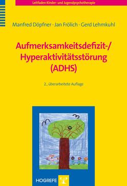 Aufmerksamkeitsdefizit-/Hyperaktivitätsstörung (ADHS) von Döpfner,  Manfred, Frölich,  Jan, Lehmkuhl,  Gerd