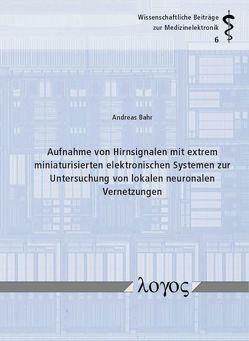 Aufnahme von Hirnsignalen mit extrem miniaturisierten elektronischen Systemen zur Untersuchung von lokalen neuronalen Vernetzungen von Bähr,  Andreas