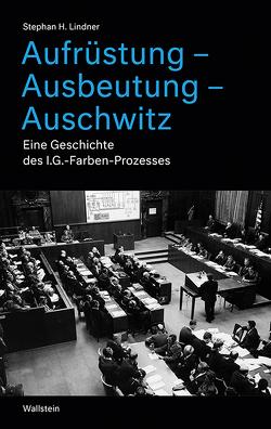 Aufrüstung – Ausbeutung – Auschwitz von Lindner,  Stephan H.