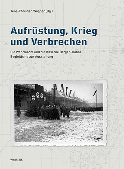 Aufrüstung, Krieg und Verbrechen von Wagner,  Jens-Christian
