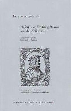 Aufrufe zur Errettung Italiens und des Erdkreises von Petrarca,  Francesco, Widmer,  Berthe