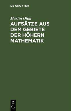 Aufsätze aus dem Gebiete der höhern Mathematik von Ohm,  Martin