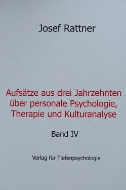 Aufsätze aus drei Jahrzehnten über personale Psychologie, Therapie und Kulturanalyse – Band IV von Rattner,  Josef