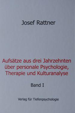 Aufsätze aus drei Jahrzehnten über personale Psychologie, Therapie und Kulturanalyse von Rattner,  Josef