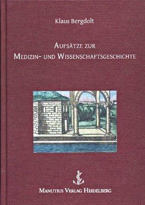 Aufsätze zur Medizin- und Wissenschaftsgeschichte von Bergdolt,  Klaus