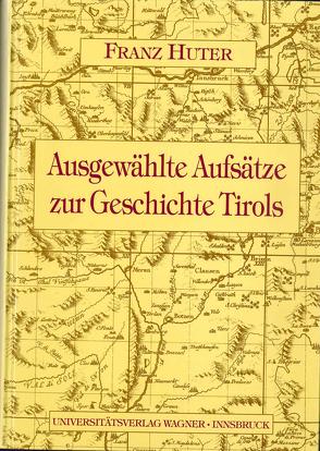 Aufsätze zur Geschichte Tirols von Cescutti,  Marjan, Huter,  Franz, Riedmann,  Josef