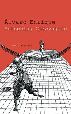 Aufschlag Caravaggio von Enrigue,  Álvaro, Kultzen,  Peter