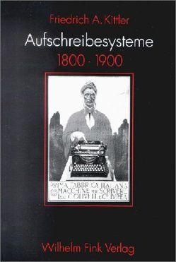 Aufschreibesysteme 1800-1900 von Kittler,  Friedrich A