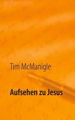 Aufsehen zu Jesus von McManigle,  Tim